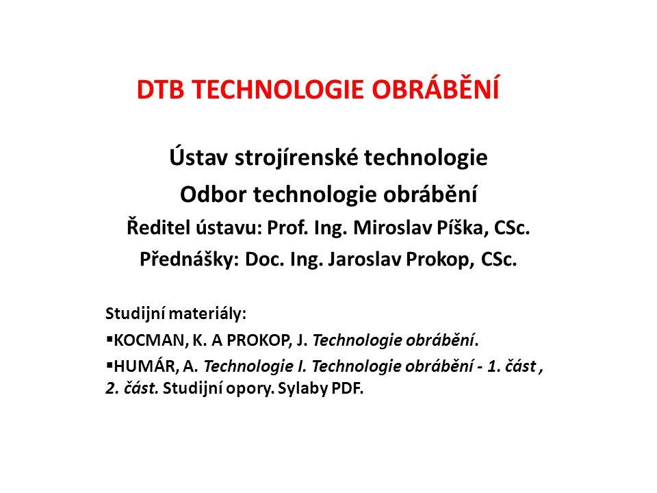 DTB TECHNOLOGIE OBRÁBĚNÍ Ústav strojírenské technologie Odbor technologie obrábění Ředitel ústavu: Prof.