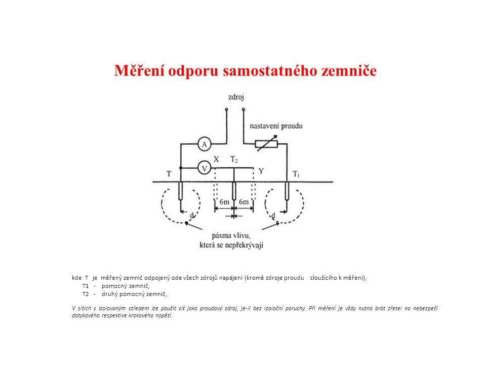 Měření odporu samostatného zemniče kde T je měřený zemnič odpojený ode všech zdrojů napájení (kromě zdroje proudu sloužícího k měření), T1 - pomocný zemnič, T2 - druhý pomocný zemnič, V sítích s izolovaným středem lze použít síť jako proudový zdroj, je-li bez izolační poruchy.