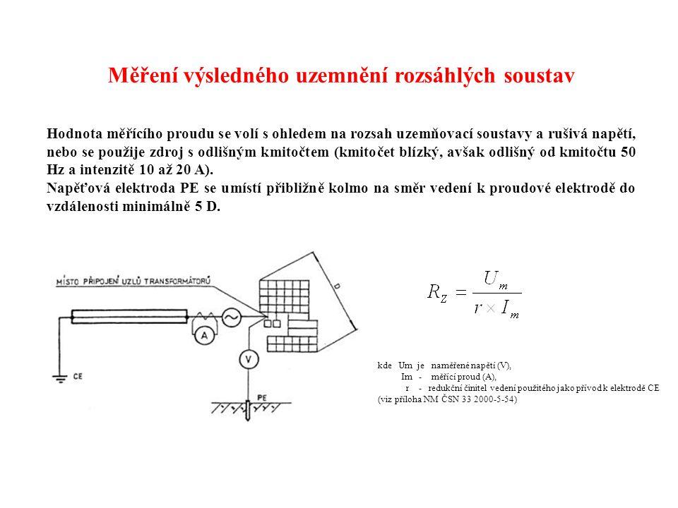 Měření výsledného uzemnění rozsáhlých soustav Hodnota měřícího proudu se volí s ohledem na rozsah uzemňovací soustavy a rušivá napětí, nebo se použije zdroj s odlišným kmitočtem (kmitočet blízký, avšak odlišný od kmitočtu 50 Hz a intenzitě 10 až 20 A).