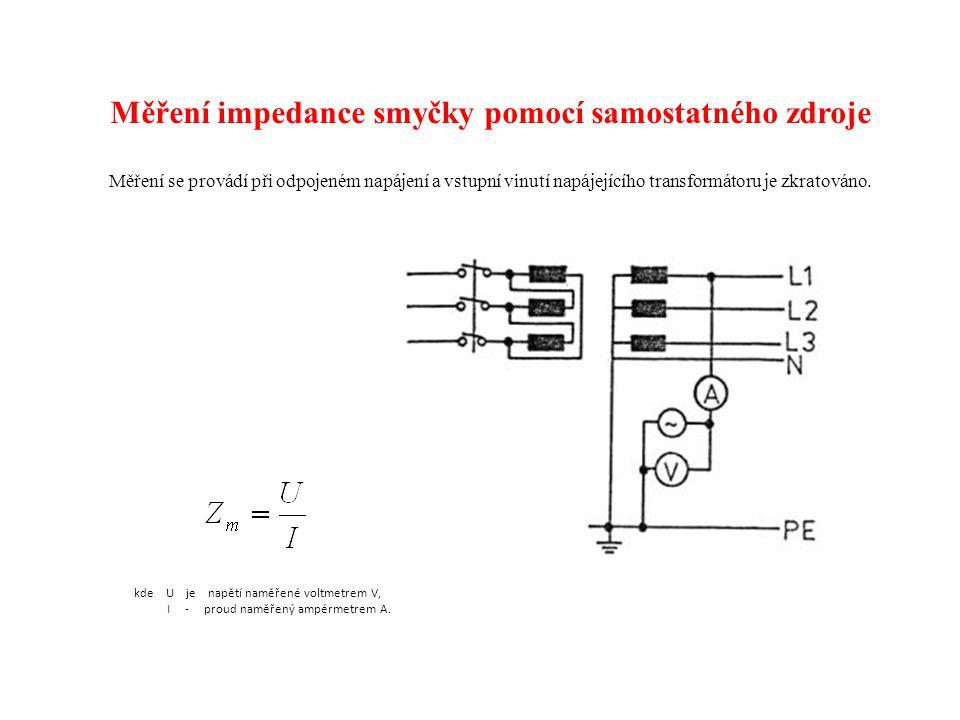 Měření impedance smyčky pomocí samostatného zdroje Měření se provádí při odpojeném napájení a vstupní vinutí napájejícího transformátoru je zkratováno.
