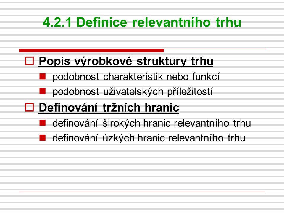 4.2.1 Definice relevantního trhu  Popis výrobkové struktury trhu podobnost charakteristik nebo funkcí podobnost uživatelských příležitostí  Definování tržních hranic definování širokých hranic relevantního trhu definování úzkých hranic relevantního trhu