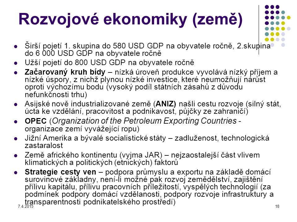7.4.201518 Rozvojové ekonomiky (země) Širší pojetí 1. skupina do 580 USD GDP na obyvatele ročně, 2.skupina do 6 000 USD GDP na obyvatele ročně Užší po