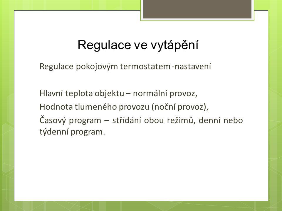 Regulace ve vytápění Regulace pokojovým termostatem -nastavení Hlavní teplota objektu – normální provoz, Hodnota tlumeného provozu (noční provoz), Čas