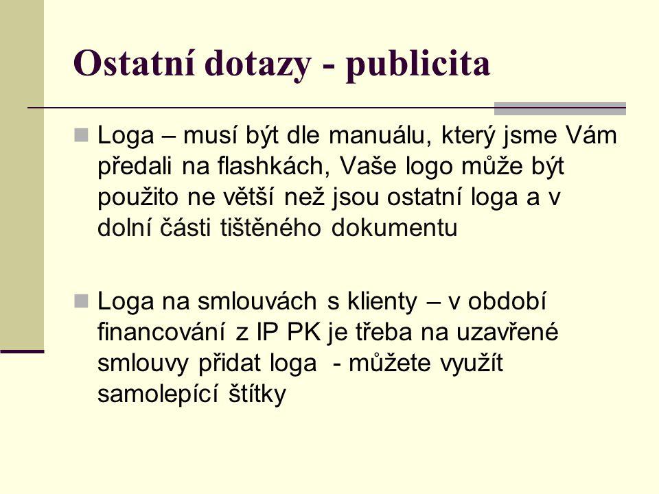 Ostatní dotazy - publicita Loga – musí být dle manuálu, který jsme Vám předali na flashkách, Vaše logo může být použito ne větší než jsou ostatní loga a v dolní části tištěného dokumentu Loga na smlouvách s klienty – v období financování z IP PK je třeba na uzavřené smlouvy přidat loga - můžete využít samolepící štítky