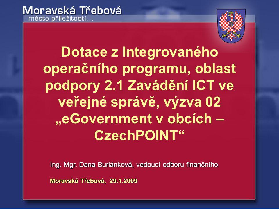 Moravská Třebová, 29.1.2009 Ing. Mgr. Dana Buriánková, vedoucí odboru finančního Dotace z Integrovaného operačního programu, oblast podpory 2.1 Zavádě