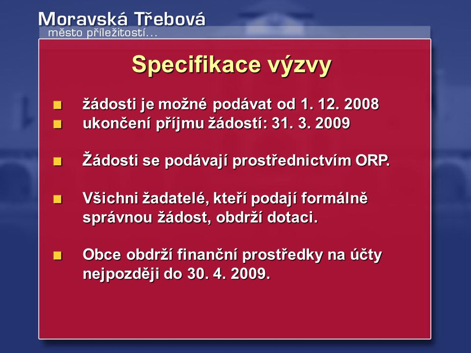žádosti je možné podávat od 1. 12. 2008 ukončení příjmu žádostí: 31. 3. 2009 Žádosti se podávají prostřednictvím ORP. Všichni žadatelé, kteří podají f