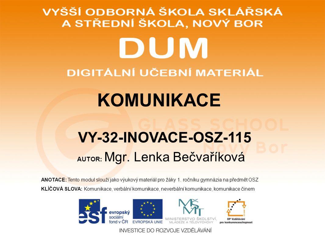 AUTOR: Mgr. Lenka Bečvaříková ANOTACE: Tento modul slouží jako výukový materiál pro žáky 1. ročníku gymnázia na předmět OSZ KLÍČOVÁ SLOVA: Komunikace,