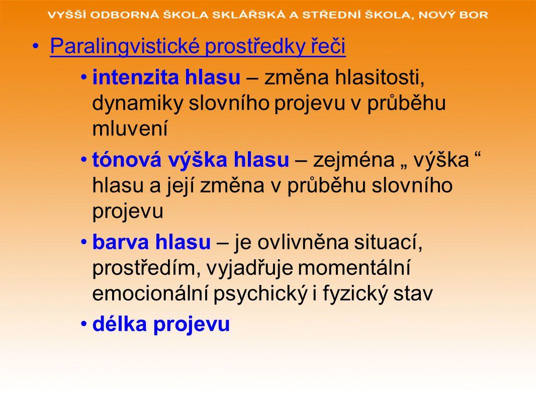 """Paralingvistické prostředky řeči intenzita hlasu – změna hlasitosti, dynamiky slovního projevu v průběhu mluvení tónová výška hlasu – zejména """" výška"""