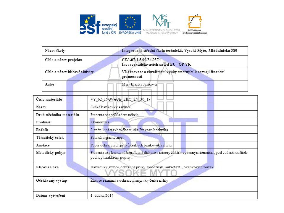 Název školyIntegrovaná střední škola technická, Vysoké Mýto, Mládežnická 380 Číslo a název projektuCZ.1.07/1.5.00/34.0374 Inovace vzdělávacích metod EU - OP VK Číslo a název klíčové aktivityVI/2 inovace a zkvalitnění výuky směřující k rozvoji finanční gramotnosti AutorMgr.