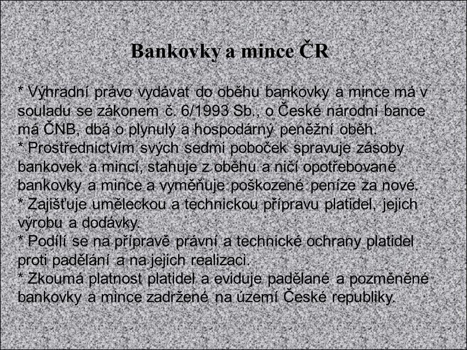 Bankovky a mince ČR * Výhradní právo vydávat do oběhu bankovky a mince má v souladu se zákonem č.