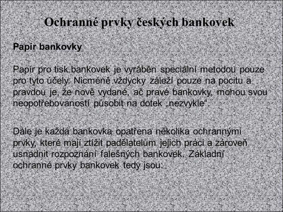 Ochranné prvky českých bankovek Papír bankovky Papír pro tisk bankovek je vyráběn speciální metodou pouze pro tyto účely. Nicméně vždycky záleží pouze