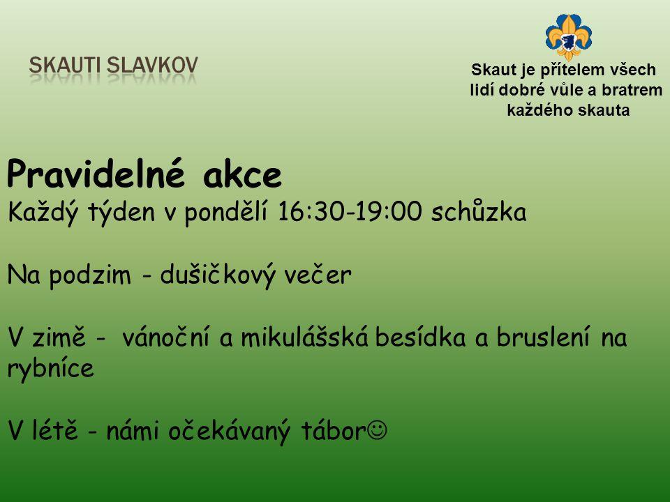 Skaut je přítelem všech lidí dobré vůle a bratrem každého skauta Pravidelné akce Každý týden v pondělí 16:30-19:00 schůzka Na podzim - dušičkový večer