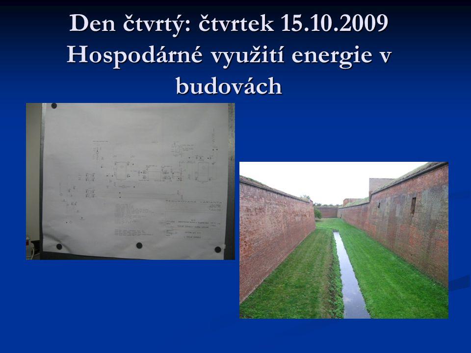Den čtvrtý: čtvrtek 15.10.2009 Hospodárné využití energie v budovách
