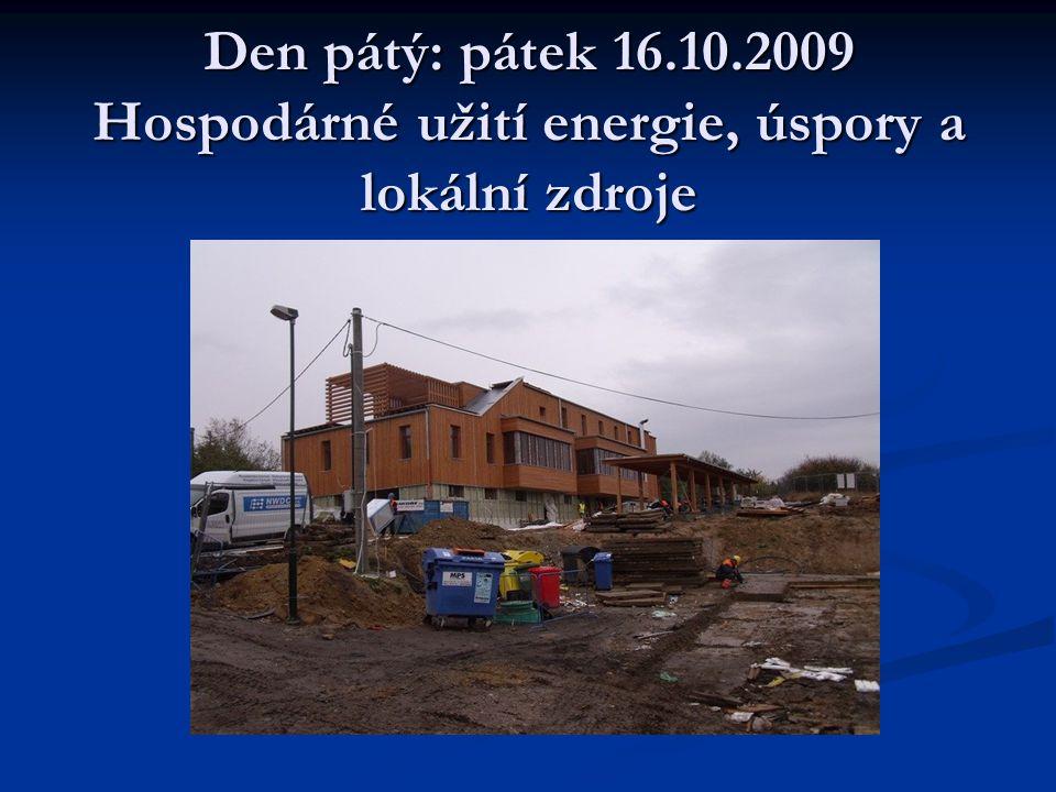 Den pátý: pátek 16.10.2009 Hospodárné užití energie, úspory a lokální zdroje