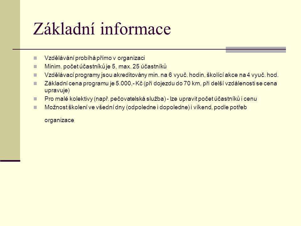 Základní informace Vzdělávání probíhá přímo v organizaci Minim.