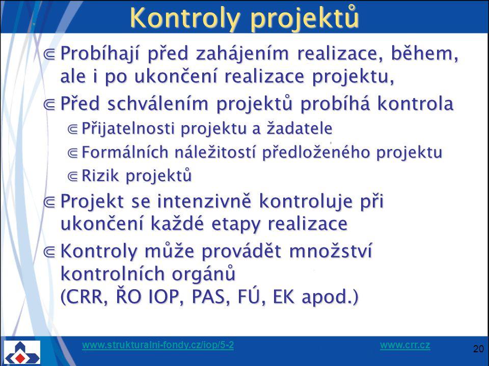 www.strukturalni-fondy.cz/iop/5-2www.strukturalni-fondy.cz/iop/5-2 www.crr.czwww.crr.cz 20 Kontroly projektů ⋐Probíhají před zahájením realizace, během, ale i po ukončení realizace projektu, ⋐Před schválením projektů probíhá kontrola ⋐Přijatelnosti projektu a žadatele ⋐Formálních náležitostí předloženého projektu ⋐Rizik projektů ⋐Projekt se intenzivně kontroluje při ukončení každé etapy realizace ⋐Kontroly může provádět množství kontrolních orgánů (CRR, ŘO IOP, PAS, FÚ, EK apod.)