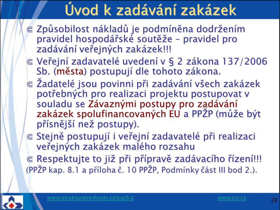 www.strukturalni-fondy.cz/iop/5-2www.strukturalni-fondy.cz/iop/5-2 www.crr.czwww.crr.cz 28 Úvod k zadávání zakázek ⋐Způsobilost nákladů je podmíněna dodržením pravidel hospodářské soutěže – pravidel pro zadávání veřejných zakázek!!.