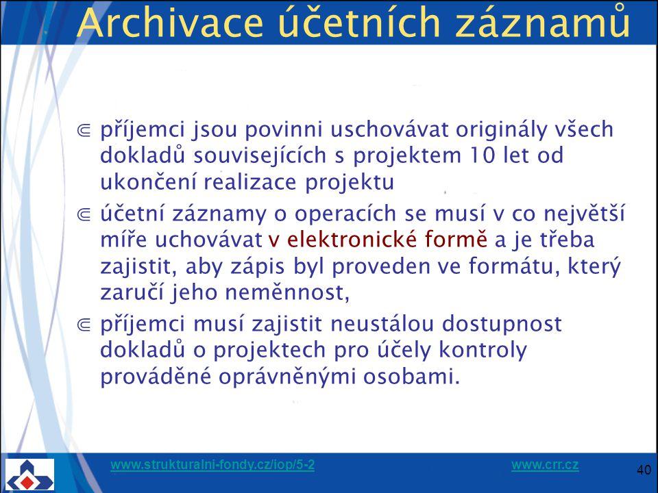 www.strukturalni-fondy.cz/iop/5-2www.strukturalni-fondy.cz/iop/5-2 www.crr.czwww.crr.cz 40 Archivace účetních záznamů ⋐příjemci jsou povinni uschovávat originály všech dokladů souvisejících s projektem 10 let od ukončení realizace projektu ⋐účetní záznamy o operacích se musí v co největší míře uchovávat v elektronické formě a je třeba zajistit, aby zápis byl proveden ve formátu, který zaručí jeho neměnnost, ⋐příjemci musí zajistit neustálou dostupnost dokladů o projektech pro účely kontroly prováděné oprávněnými osobami.