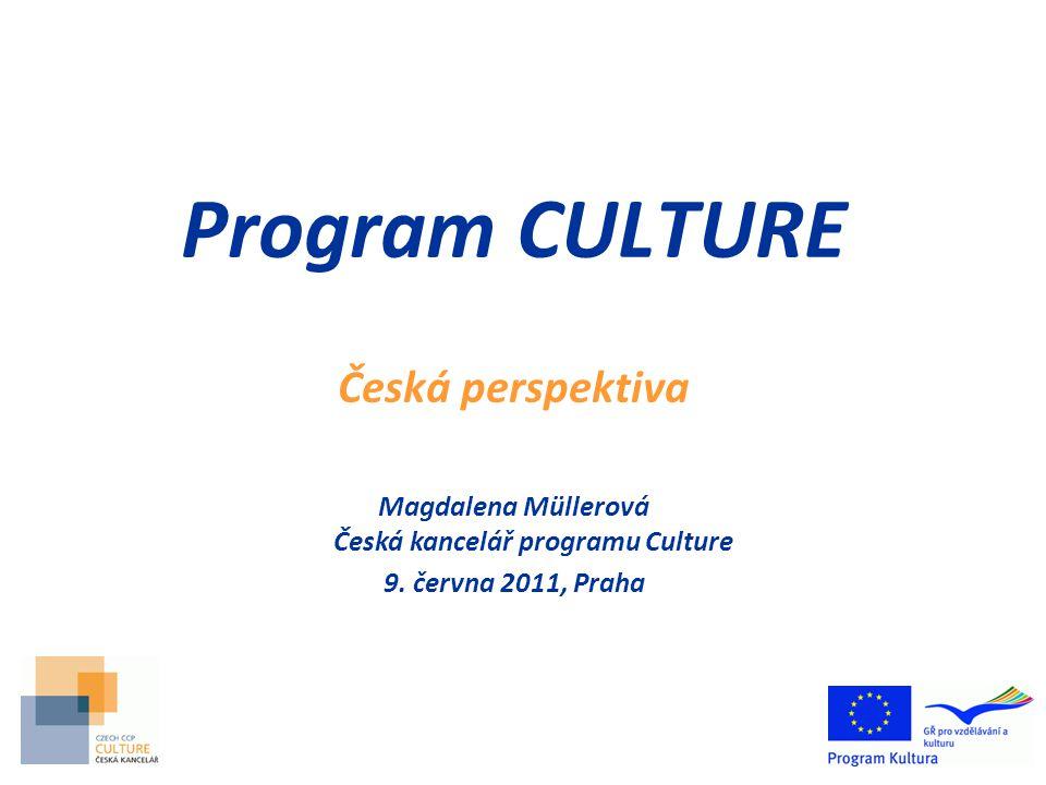 Program CULTURE Česká perspektiva Magdalena Müllerová Česká kancelář programu Culture 9.