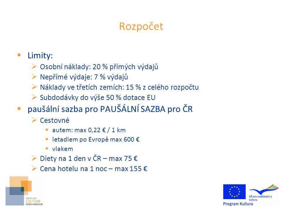 Rozpočet  Limity:  Osobní náklady: 20 % přímých výdajů  Nepřímé výdaje: 7 % výdajů  Náklady ve třetích zemích: 15 % z celého rozpočtu  Subdodávky do výše 50 % dotace EU  paušální sazba pro PAUŠÁLNÍ SAZBA pro ČR  Cestovné  autem: max 0,22 € / 1 km  letadlem po Evropě max 600 €  vlakem  Diety na 1 den v ČR – max 75 €  Cena hotelu na 1 noc – max 155 €