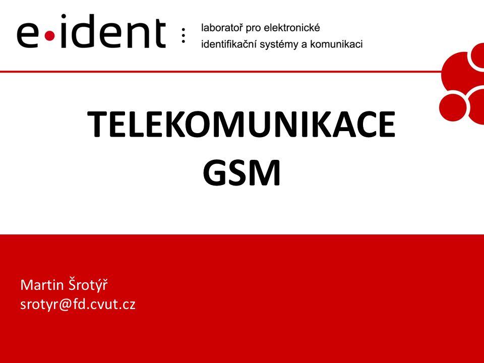 TELEKOMUNIKACE GSM Martin Šrotýř srotyr@fd.cvut.cz