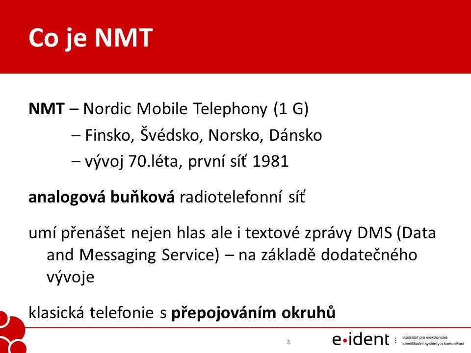 NMT – Nordic Mobile Telephony (1 G) – Finsko, Švédsko, Norsko, Dánsko – vývoj 70.léta, první síť 1981 analogová buňková radiotelefonní síť umí přenáše