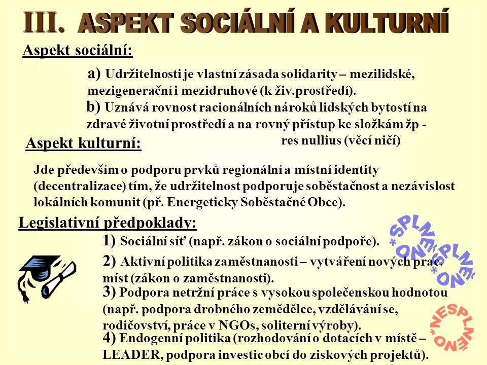 III.Aspekt sociální: a) a) Udržitelnosti je vlastní zásada solidarity – mezilidské, mezigenerační i mezidruhové (k živ.prostředí). b) b) Uznává rovnos