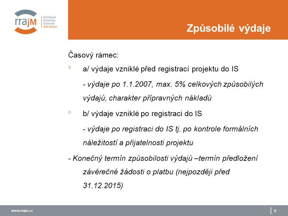 www.rrajm.cz 8 Způsobilé výdaje Časový rámec:  a/ výdaje vzniklé před registrací projektu do IS - výdaje po 1.1.2007, max.