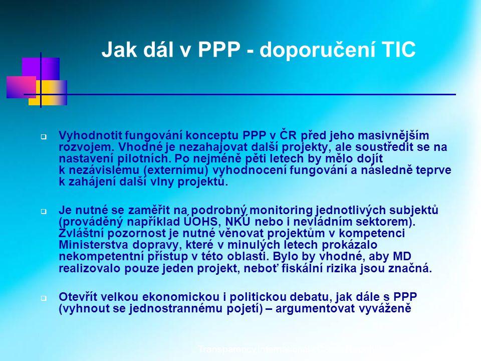 Transparency International - Czech Republic6 Jak dál v PPP - doporučení TIC  Vyhodnotit fungování konceptu PPP v ČR před jeho masivnějším rozvojem.