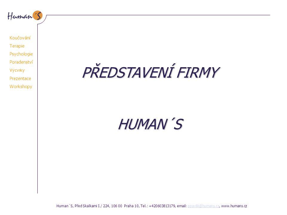 PROFIL FIRMY 1 Rozvíjíme potenciál a pomáháme dosahovat lepší výkonnosti Human´S je vzdělávací a konzultační firma zabývající se rozvojem lidského potenciálu a výkonnosti v systémech organizací a jednotlivců.