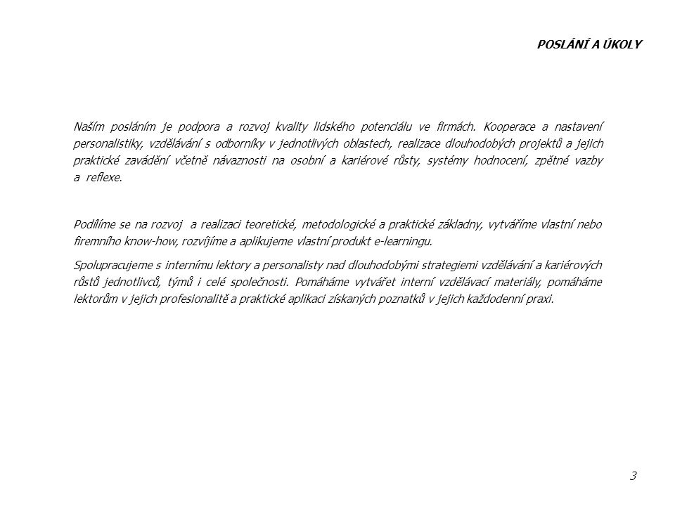 POSLÁNÍ A ÚKOLY 3 Naším posláním je podpora a rozvoj kvality lidského potenciálu ve firmách.