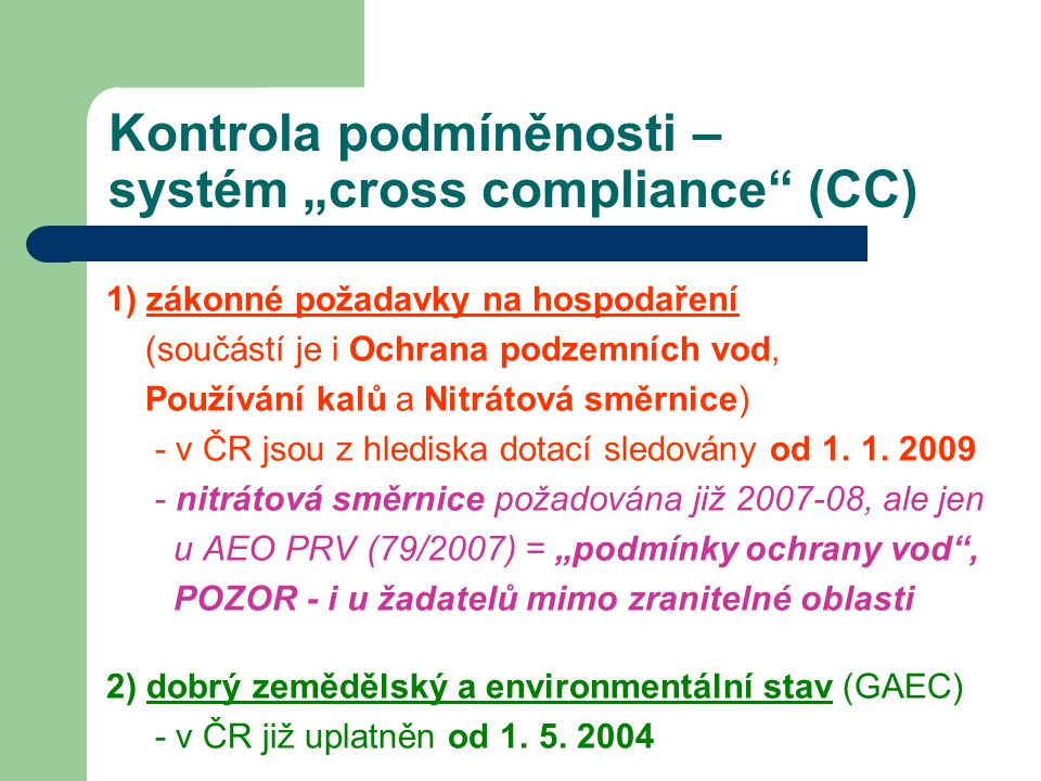 od 1.1.2011 od 1.1.2009 2005 - 2008 2004 GAEC 1 GAEC 5 GAEC 5 nové GAEC (od 1.1.2010) SMR - A SMR - C SMR - B NÁBĚH KONTROL C-C V ČR od 1.1.2013 GAEC SMR - B SMR - A Nařízení vlády č.