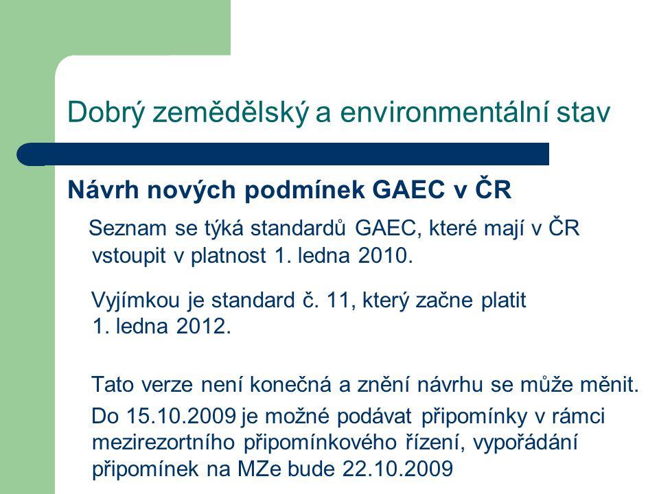 Dobrý zemědělský a environmentální stav Návrh nových podmínek GAEC v ČR Seznam se týká standardů GAEC, které mají v ČR vstoupit v platnost 1.