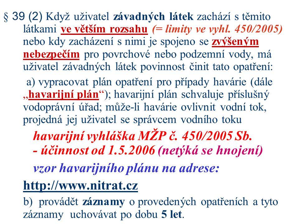 § 39 (4) pokračování - nejméně jednou za 6 měsíců kontrolovat ( vizuálně) sklady a skládky (zápis do provozního deníku) - zkoušet těsnost 1 x za 5 let (nebezpečné látky) - v případě zjištění nedostatků provádět opravy - nepropustná úprava proti úniku do vod - vybudovat a provozovat kontrolní systém (u částí, které jsou ve stavbě zakryté, a které nelze vizuálně kontrolovat)