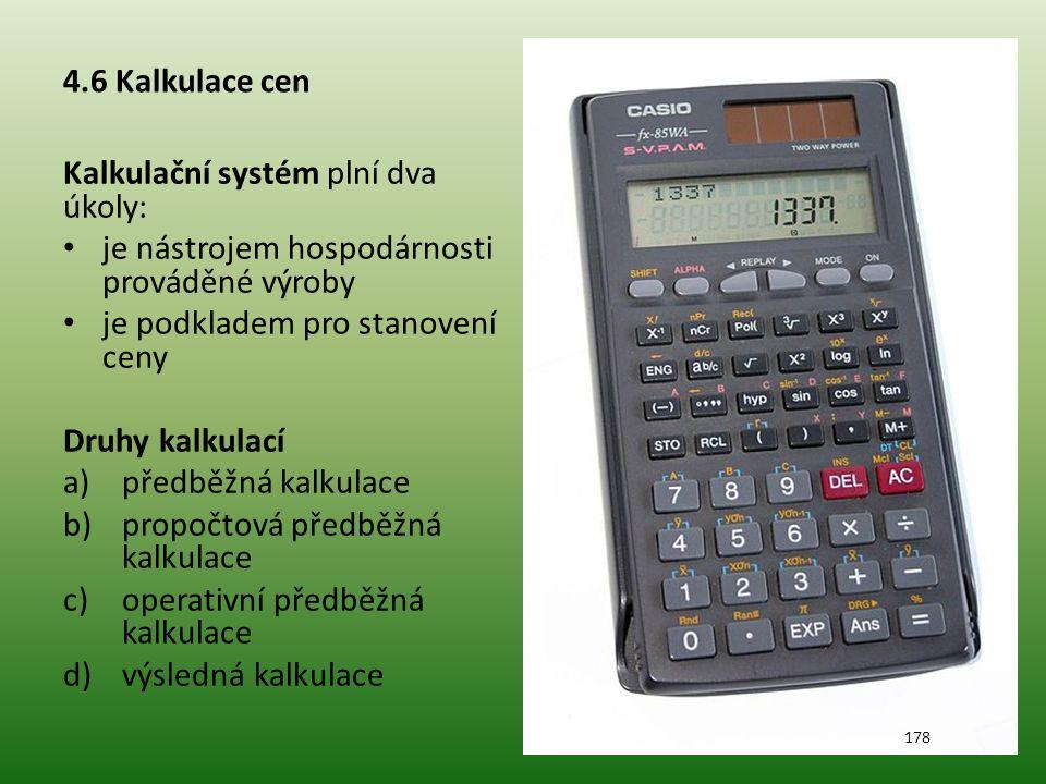 4.6 Kalkulace cen Kalkulační vzorec 1.Přímý materiál 2.Přímé mzdy 3.Ostatní přímé náklady 4.Výrobní režie ∑ 1.