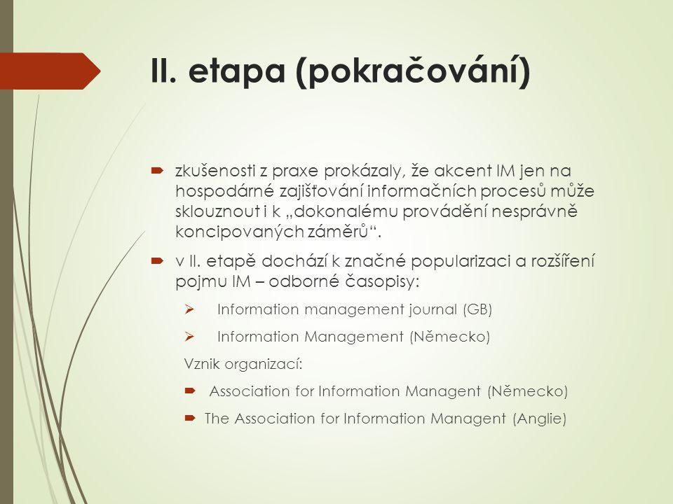 """II. etapa (pokračování)  zkušenosti z praxe prokázaly, že akcent IM jen na hospodárné zajišťování informačních procesů může sklouznout i k """"dokonalém"""