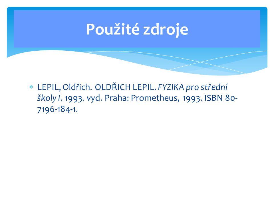 Použité zdroje  LEPIL, Oldřich. OLDŘICH LEPIL. FYZIKA pro střední školy I.