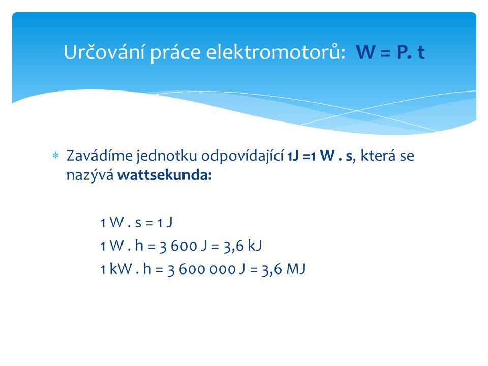 Určování práce elektromotorů:W = P. t  Zavádíme jednotku odpovídající 1J =1 W.