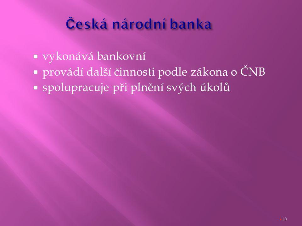  vykonává bankovní  provádí další činnosti podle zákona o ČNB  spolupracuje při plnění svých úkolů 10