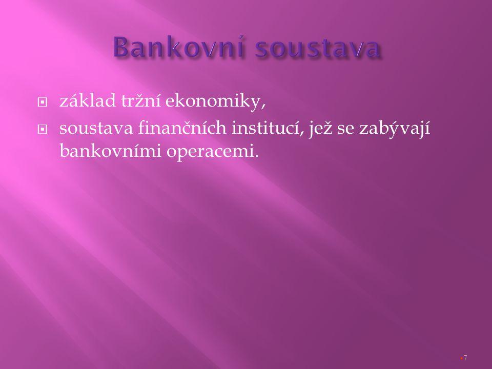  základ tržní ekonomiky,  soustava finančních institucí, jež se zabývají bankovními operacemi. 7
