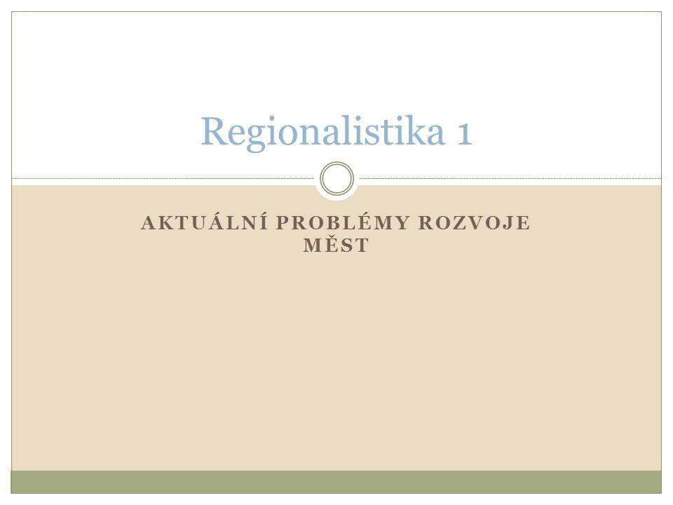 AKTUÁLNÍ PROBLÉMY ROZVOJE MĚST Regionalistika 1