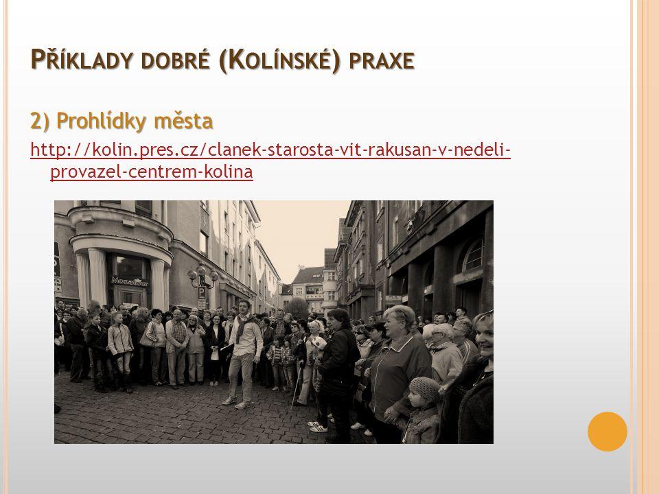 2) Prohlídky města http://kolin.pres.cz/clanek-starosta-vit-rakusan-v-nedeli- provazel-centrem-kolina P ŘÍKLADY DOBRÉ (K OLÍNSKÉ ) PRAXE