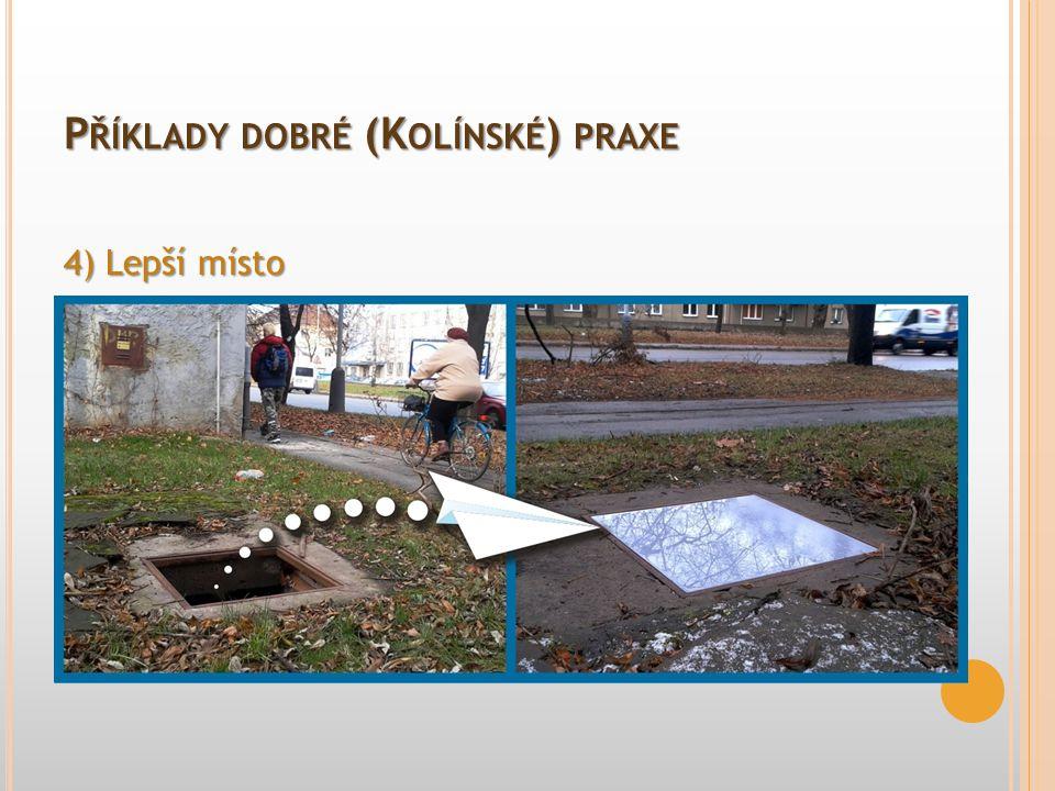 4) Lepší místo P ŘÍKLADY DOBRÉ (K OLÍNSKÉ ) PRAXE  Platforma pro zlepšování veřejného prostoru  Nástroj efektivní komunikace mezi občanem a úřadem 