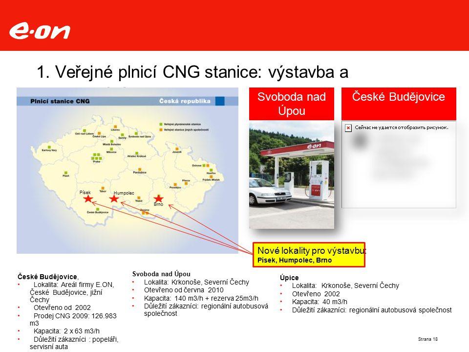 České Budějovice České Budějovice, Lokalita: Areál firmy E.ON, České Budějovice, jižní Čechy Otevřeno od 2002 Prodej CNG 2009: 126.983 m3 Kapacita: 2