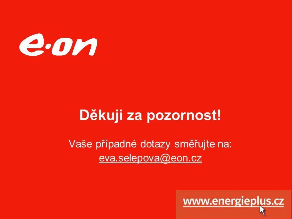 Děkuji za pozornost! Vaše případné dotazy směřujte na: eva.selepova@eon.cz