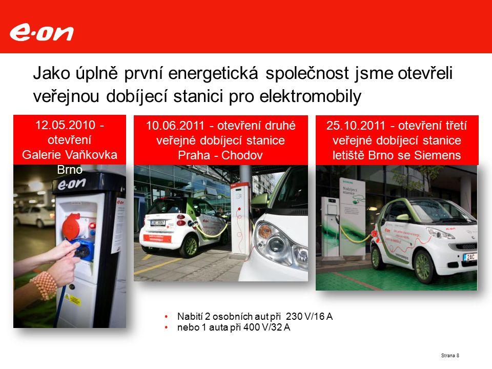 Jako úplně první energetická společnost jsme otevřeli veřejnou dobíjecí stanici pro elektromobily Nabití 2 osobních aut při 230 V/16 A nebo 1 auta při 400 V/32 A 12.05.2010 - otevření Galerie Vaňkovka Brno Strana 8 10.06.2011 - otevření druhé veřejné dobíjecí stanice Praha - Chodov 25.10.2011 - otevření třetí veřejné dobíjecí stanice letiště Brno se Siemens