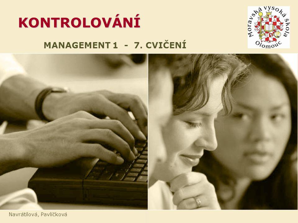 KONTROLOVÁNÍ MANAGEMENT 1 - 7. CVIČENÍ Navrátilová, Pavlíčková