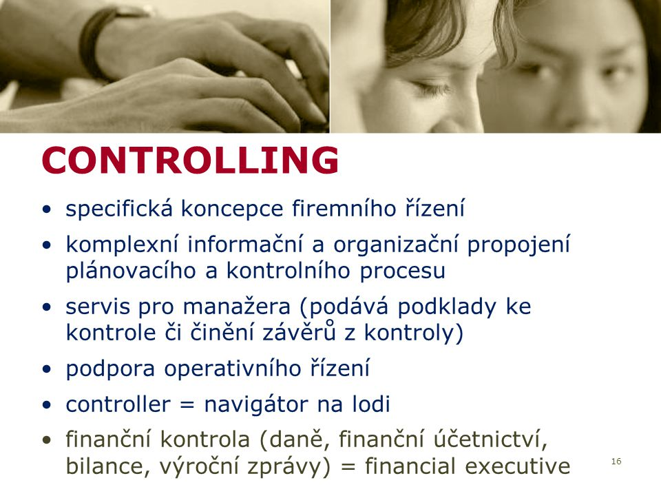 16 specifická koncepce firemního řízení komplexní informační a organizační propojení plánovacího a kontrolního procesu servis pro manažera (podává pod