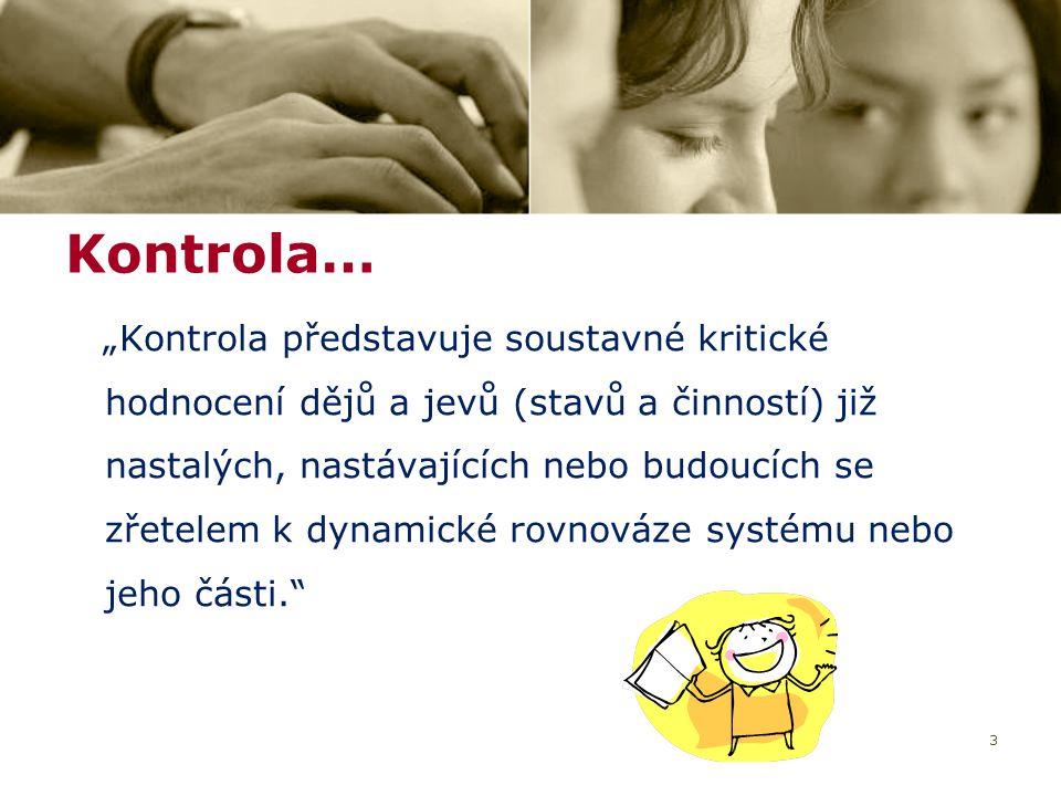 """3 """"Kontrola představuje soustavné kritické hodnocení dějů a jevů (stavů a činností) již nastalých, nastávajících nebo budoucích se zřetelem k dynamick"""