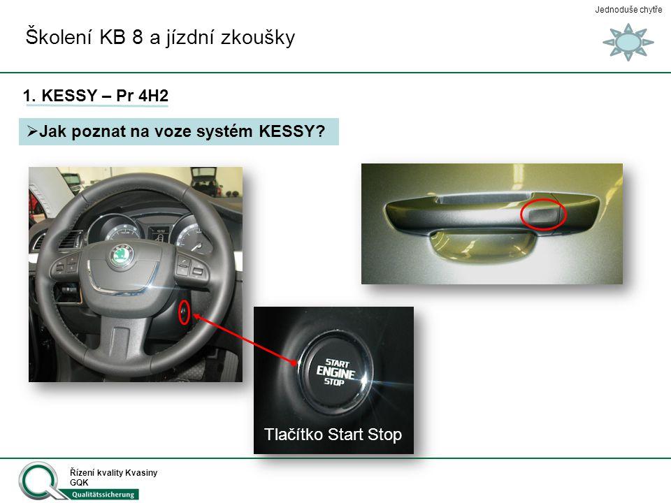 Jednoduše chytře Řízení kvality Kvasiny GQK Školení KB 8 a jízdní zkoušky 1. KESSY – Pr 4H2  Jak poznat na voze systém KESSY? Tlačítko Start Stop